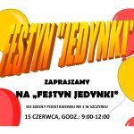 """15 czerwca zapraszamy na Festyn Szkolny """"Jedynki"""""""